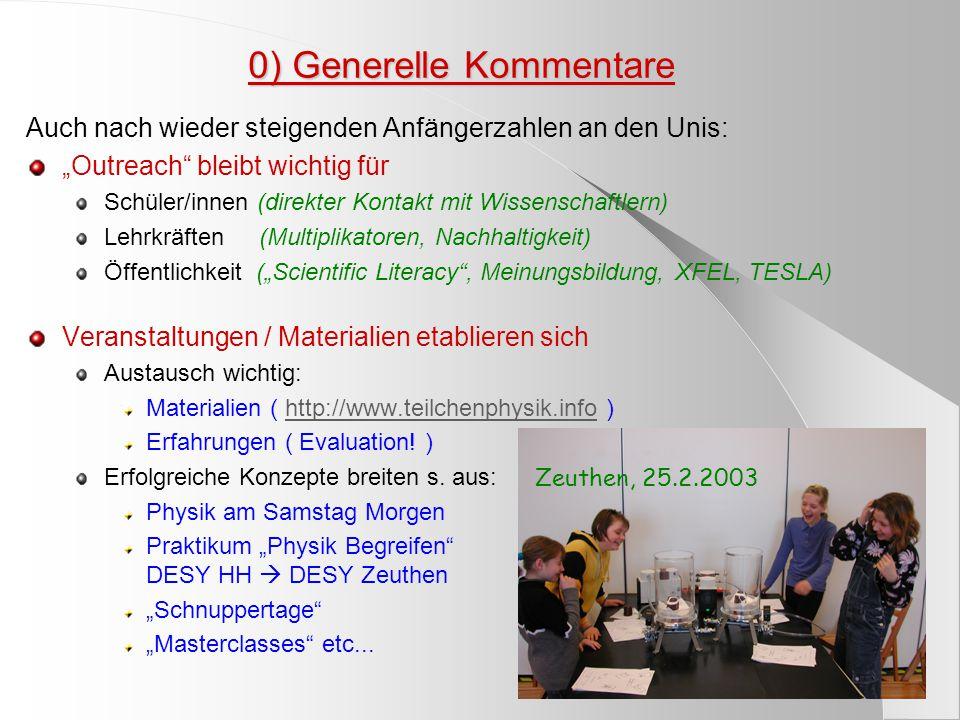 """0) Generelle Kommentare Auch nach wieder steigenden Anfängerzahlen an den Unis: """"Outreach"""" bleibt wichtig für Schüler/innen (direkter Kontakt mit Wiss"""