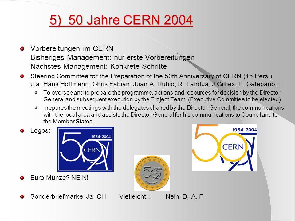 5) 50 Jahre CERN 2004 Vorbereitungen im CERN Bisheriges Management: nur erste Vorbereitungen Nächstes Management: Konkrete Schritte Steering Committee