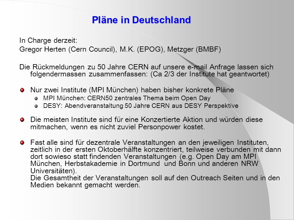 Pläne in Deutschland In Charge derzeit: Gregor Herten (Cern Council), M.K. (EPOG), Metzger (BMBF) Die Rückmeldungen zu 50 Jahre CERN auf unsere e-mail