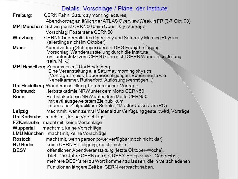 Details: Vorschläge / Pläne der Institute Freiburg: CERN Fahrt, Saturday morning lectures, Abendvortrag anläßlich der ATLAS Overview Week in FR (3-7 Okt.