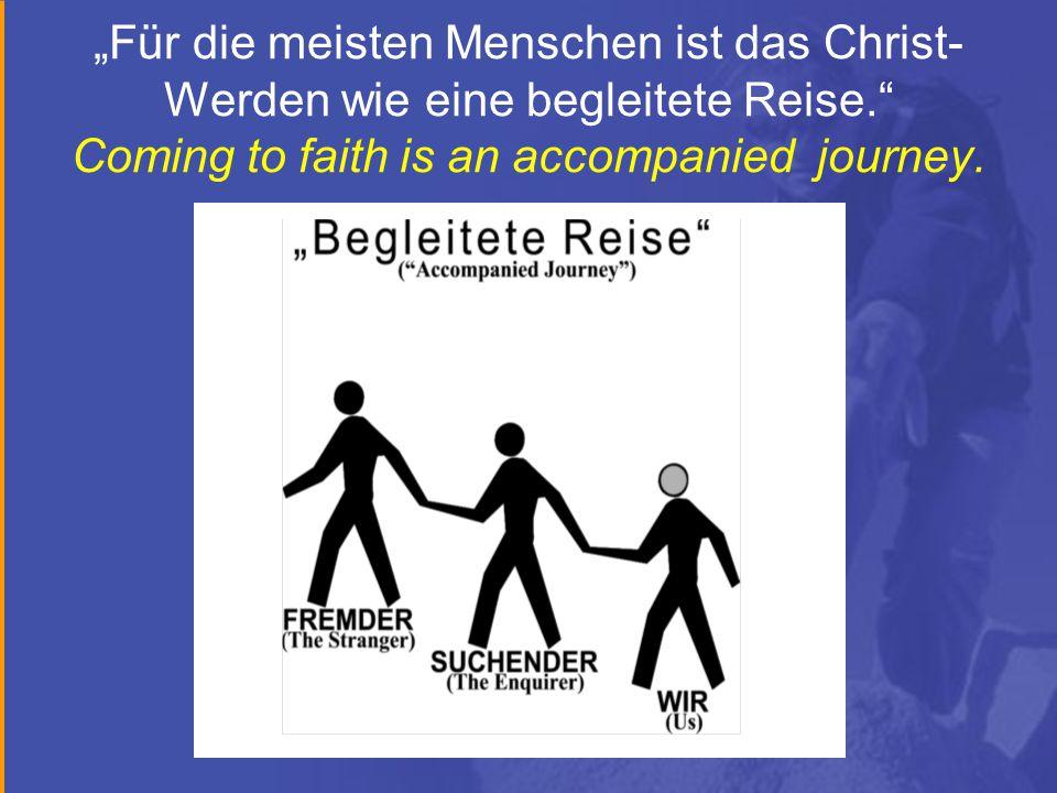 """""""Für die meisten Menschen ist das Christ- Werden wie eine begleitete Reise. Coming to faith is an accompanied journey."""