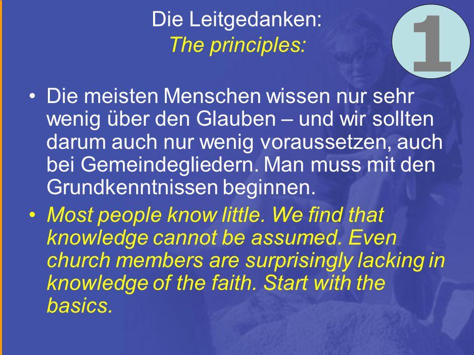 Die Leitgedanken: The principles: Die meisten Menschen wissen nur sehr wenig über den Glauben – und wir sollten darum auch nur wenig voraussetzen, auch bei Gemeindegliedern.
