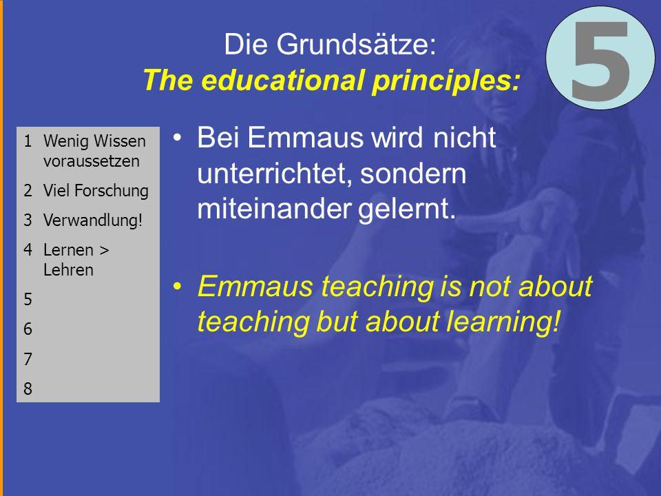 Die Grundsätze: The educational principles: Bei Emmaus wird nicht unterrichtet, sondern miteinander gelernt.