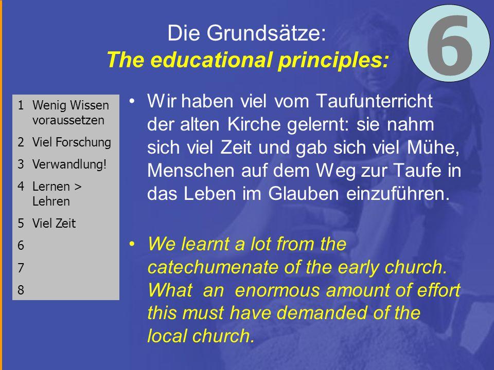 Die Grundsätze: The educational principles: Wir haben viel vom Taufunterricht der alten Kirche gelernt: sie nahm sich viel Zeit und gab sich viel Mühe, Menschen auf dem Weg zur Taufe in das Leben im Glauben einzuführen.