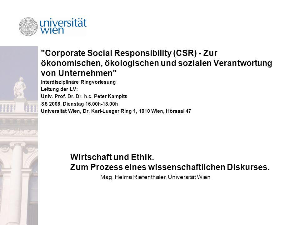 Corporate Social Responsibility (CSR) - Zur ökonomischen, ökologischen und sozialen Verantwortung von Unternehmen Interdisziplinäre Ringvorlesung Leitung der LV: Univ.