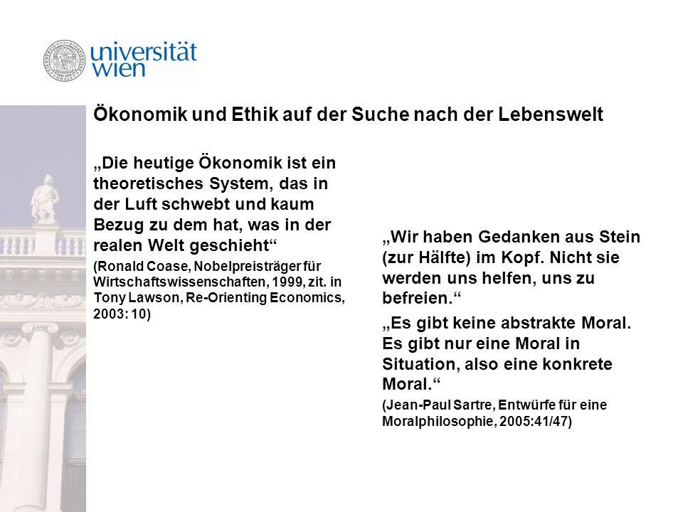 """Ökonomik und Ethik auf der Suche nach der Lebenswelt """"Die heutige Ökonomik ist ein theoretisches System, das in der Luft schwebt und kaum Bezug zu dem hat, was in der realen Welt geschieht (Ronald Coase, Nobelpreisträger für Wirtschaftswissenschaften, 1999, zit."""