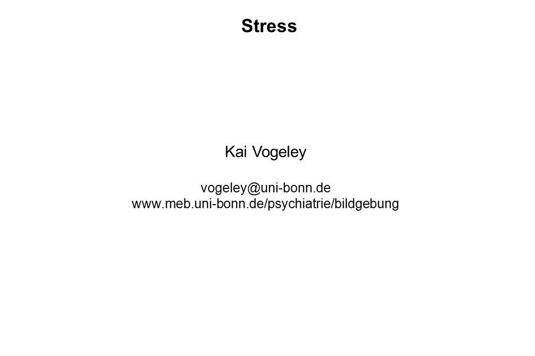 Stress Kai Vogeley vogeley@uni-bonn.de www.meb.uni-bonn.de/psychiatrie/bildgebung
