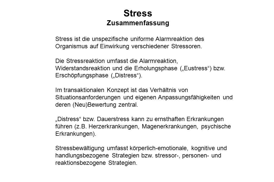 Stress Zusammenfassung Stress ist die unspezifische uniforme Alarmreaktion des Organismus auf Einwirkung verschiedener Stressoren. Die Stressreaktion