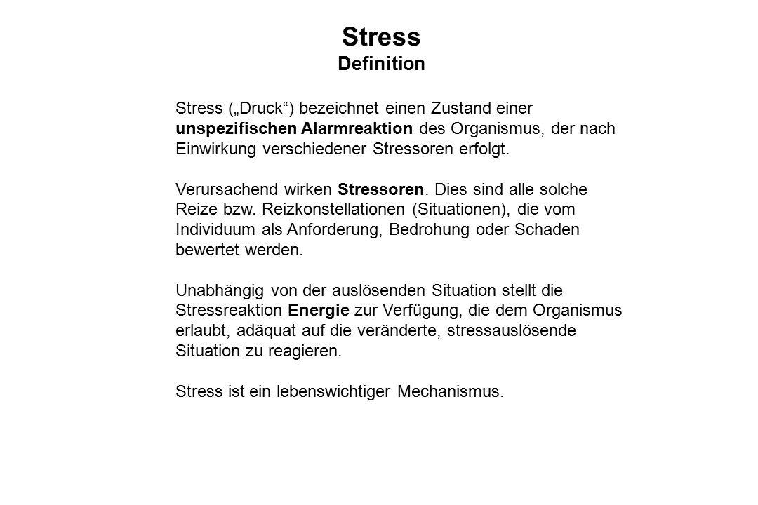 """Definition Stress (""""Druck"""") bezeichnet einen Zustand einer unspezifischen Alarmreaktion des Organismus, der nach Einwirkung verschiedener Stressoren e"""