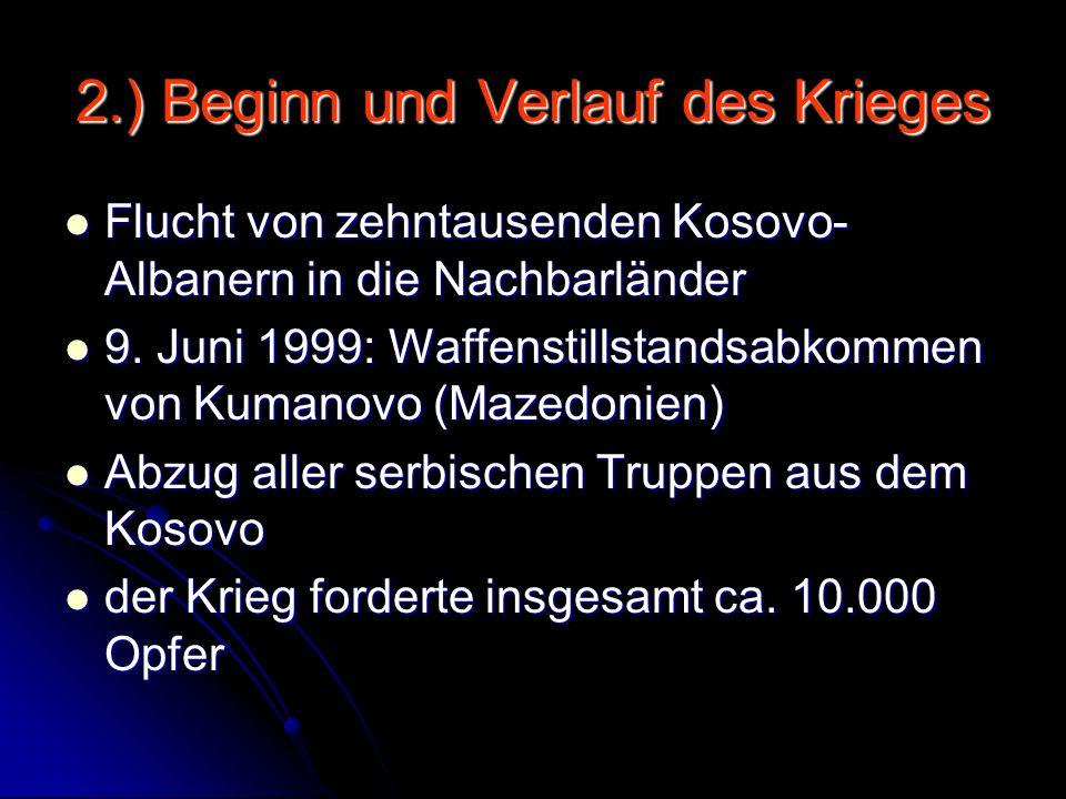 2.) Beginn und Verlauf des Krieges Flucht von zehntausenden Kosovo- Albanern in die Nachbarländer Flucht von zehntausenden Kosovo- Albanern in die Nac