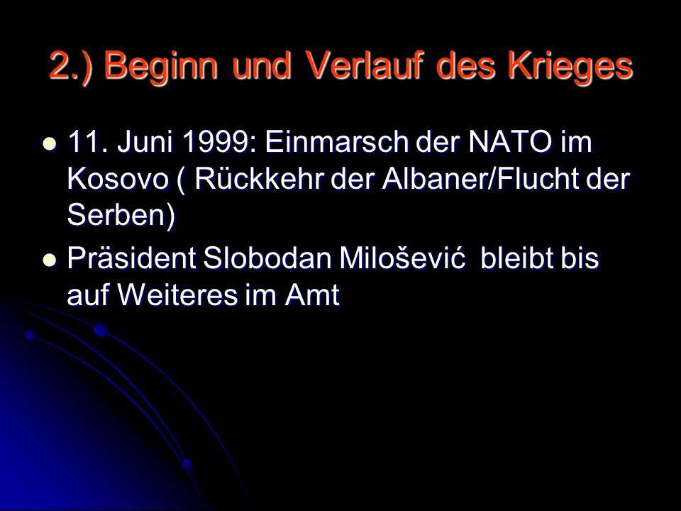 2.) Beginn und Verlauf des Krieges 11. Juni 1999: Einmarsch der NATO im Kosovo ( Rückkehr der Albaner/Flucht der Serben) 11. Juni 1999: Einmarsch der
