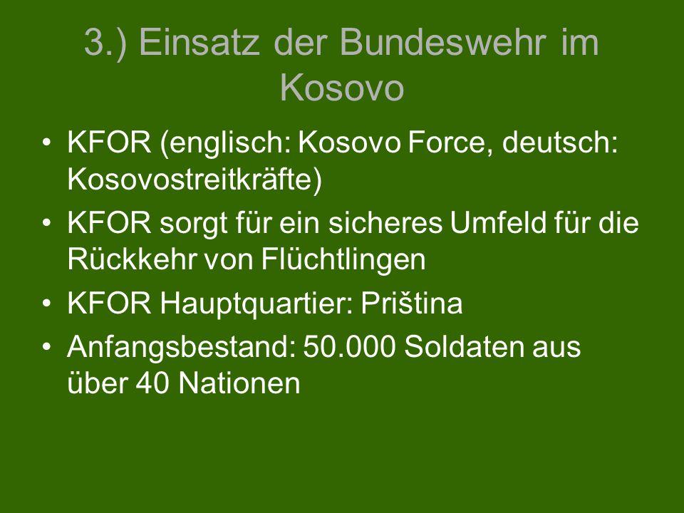 3.) Einsatz der Bundeswehr im Kosovo KFOR (englisch: Kosovo Force, deutsch: Kosovostreitkräfte) KFOR sorgt für ein sicheres Umfeld für die Rückkehr vo