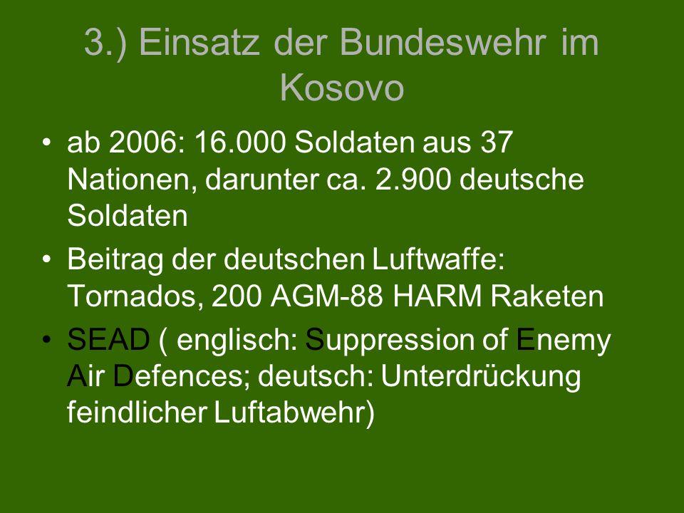 3.) Einsatz der Bundeswehr im Kosovo ab 2006: 16.000 Soldaten aus 37 Nationen, darunter ca. 2.900 deutsche Soldaten Beitrag der deutschen Luftwaffe: T