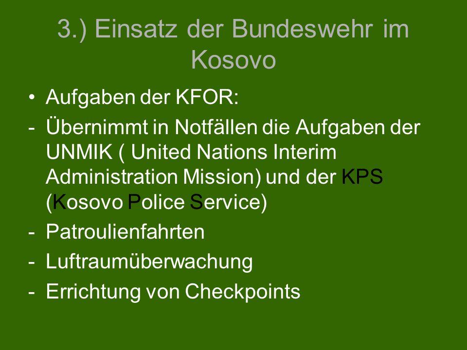 3.) Einsatz der Bundeswehr im Kosovo Aufgaben der KFOR: -Übernimmt in Notfällen die Aufgaben der UNMIK ( United Nations Interim Administration Mission