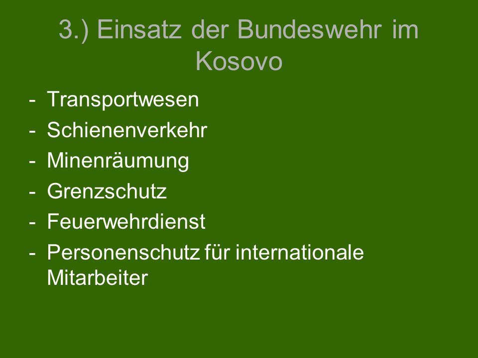 3.) Einsatz der Bundeswehr im Kosovo -Transportwesen -Schienenverkehr -Minenräumung -Grenzschutz -Feuerwehrdienst -Personenschutz für internationale M