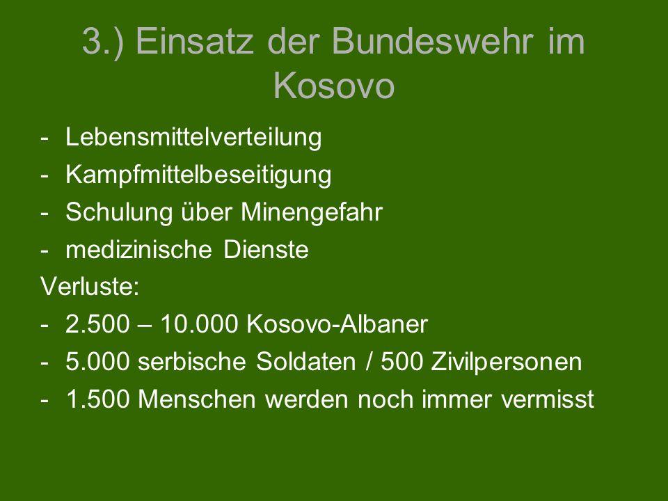 3.) Einsatz der Bundeswehr im Kosovo -Lebensmittelverteilung -Kampfmittelbeseitigung -Schulung über Minengefahr -medizinische Dienste Verluste: -2.500