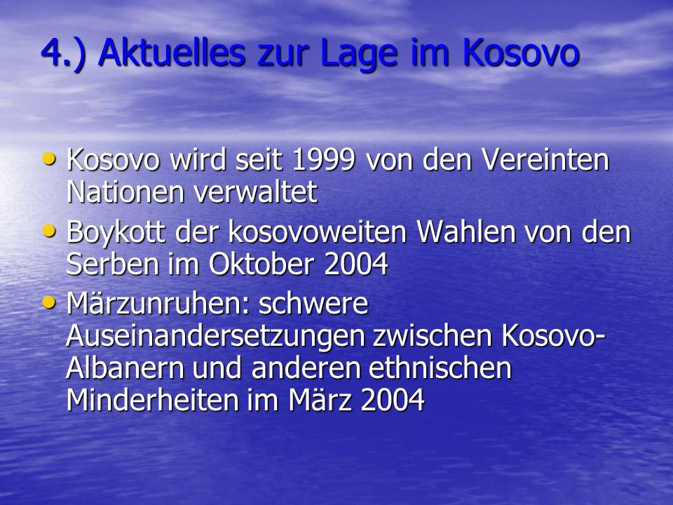4.) Aktuelles zur Lage im Kosovo Kosovo wird seit 1999 von den Vereinten Nationen verwaltet Kosovo wird seit 1999 von den Vereinten Nationen verwaltet