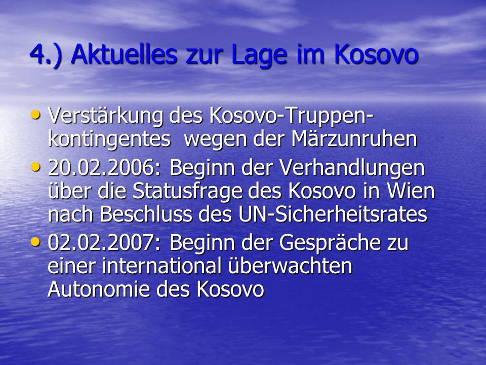 4.) Aktuelles zur Lage im Kosovo Verstärkung des Kosovo-Truppen- kontingentes wegen der Märzunruhen Verstärkung des Kosovo-Truppen- kontingentes wegen