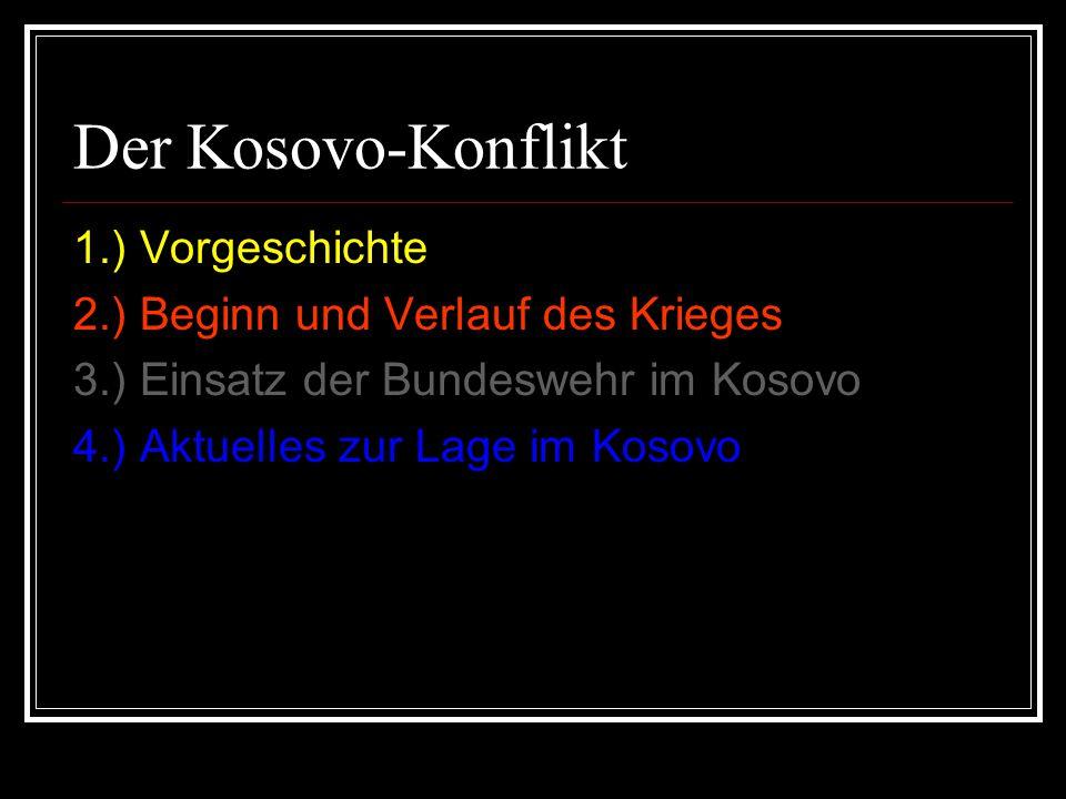 Der Kosovo-Konflikt 1.) Vorgeschichte 2.) Beginn und Verlauf des Krieges 3.) Einsatz der Bundeswehr im Kosovo 4.) Aktuelles zur Lage im Kosovo