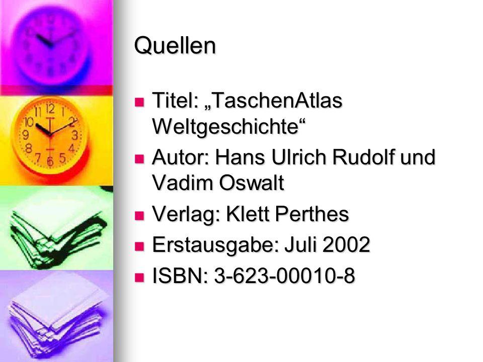 """Quellen Titel: """"TaschenAtlas Weltgeschichte"""" Titel: """"TaschenAtlas Weltgeschichte"""" Autor: Hans Ulrich Rudolf und Vadim Oswalt Autor: Hans Ulrich Rudolf"""