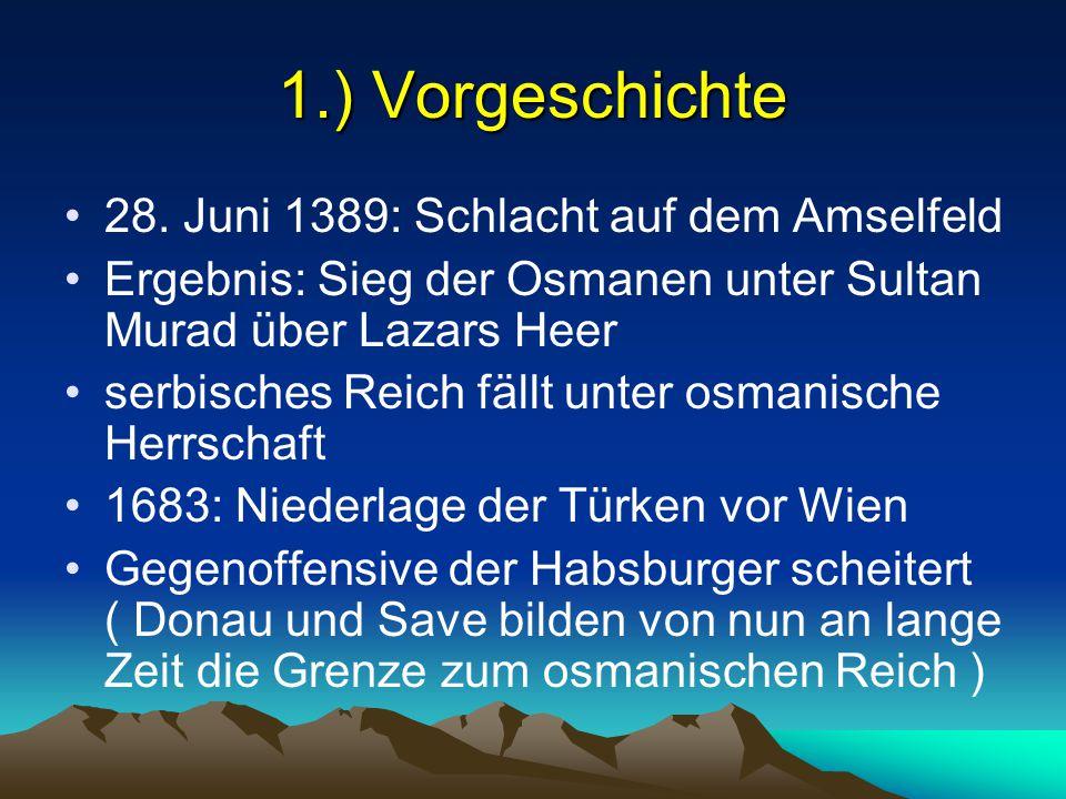 1.) Vorgeschichte 28. Juni 1389: Schlacht auf dem Amselfeld Ergebnis: Sieg der Osmanen unter Sultan Murad über Lazars Heer serbisches Reich fällt unte