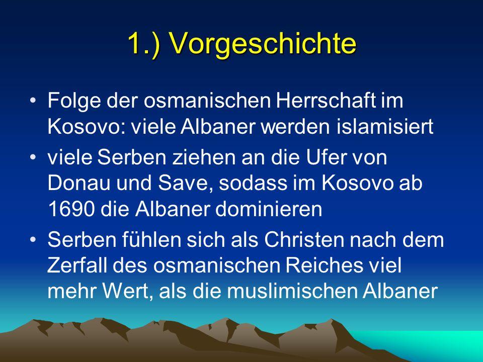 1.) Vorgeschichte Folge der osmanischen Herrschaft im Kosovo: viele Albaner werden islamisiert viele Serben ziehen an die Ufer von Donau und Save, sod