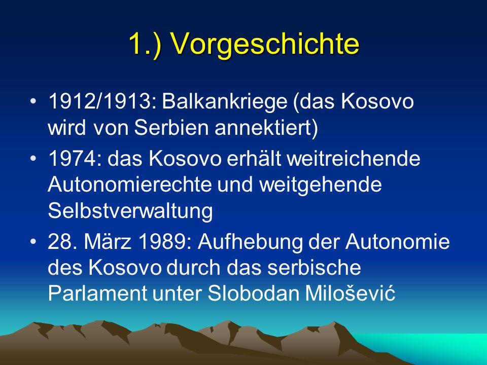 1.) Vorgeschichte 1912/1913: Balkankriege (das Kosovo wird von Serbien annektiert) 1974: das Kosovo erhält weitreichende Autonomierechte und weitgehen