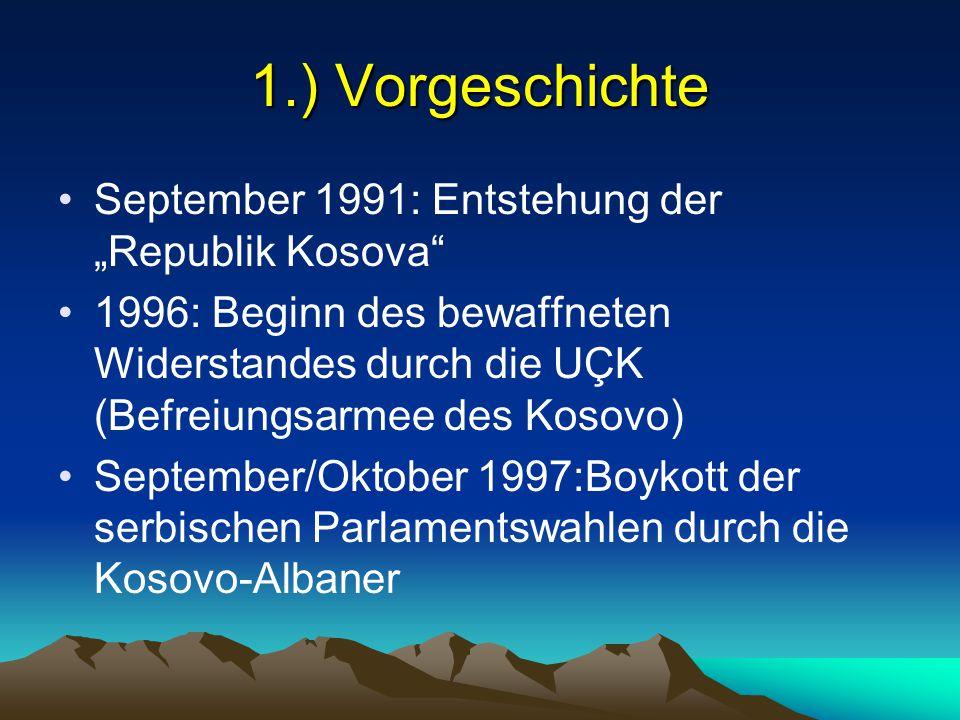 """1.) Vorgeschichte September 1991: Entstehung der """"Republik Kosova"""" 1996: Beginn des bewaffneten Widerstandes durch die UÇK (Befreiungsarmee des Kosovo"""