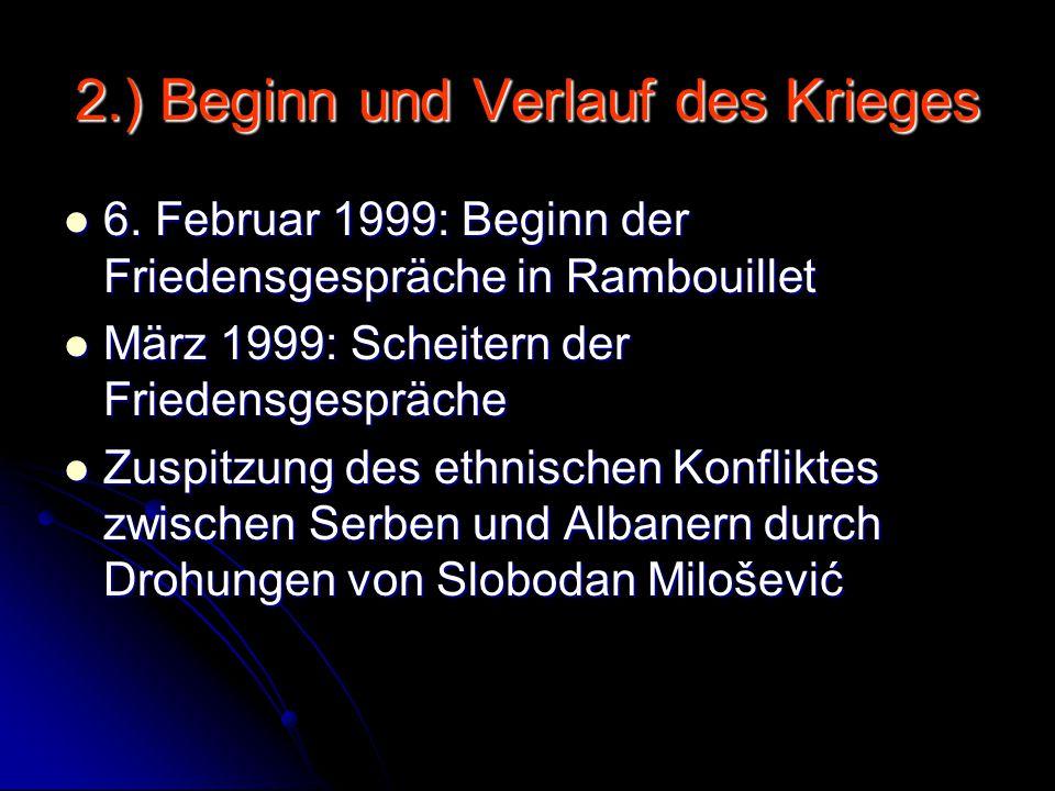 2.) Beginn und Verlauf des Krieges 6. Februar 1999: Beginn der Friedensgespräche in Rambouillet 6. Februar 1999: Beginn der Friedensgespräche in Rambo