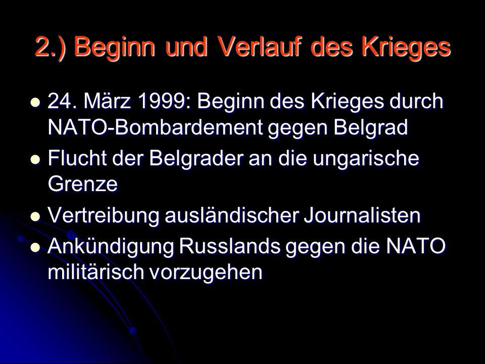 2.) Beginn und Verlauf des Krieges 24. März 1999: Beginn des Krieges durch NATO-Bombardement gegen Belgrad 24. März 1999: Beginn des Krieges durch NAT