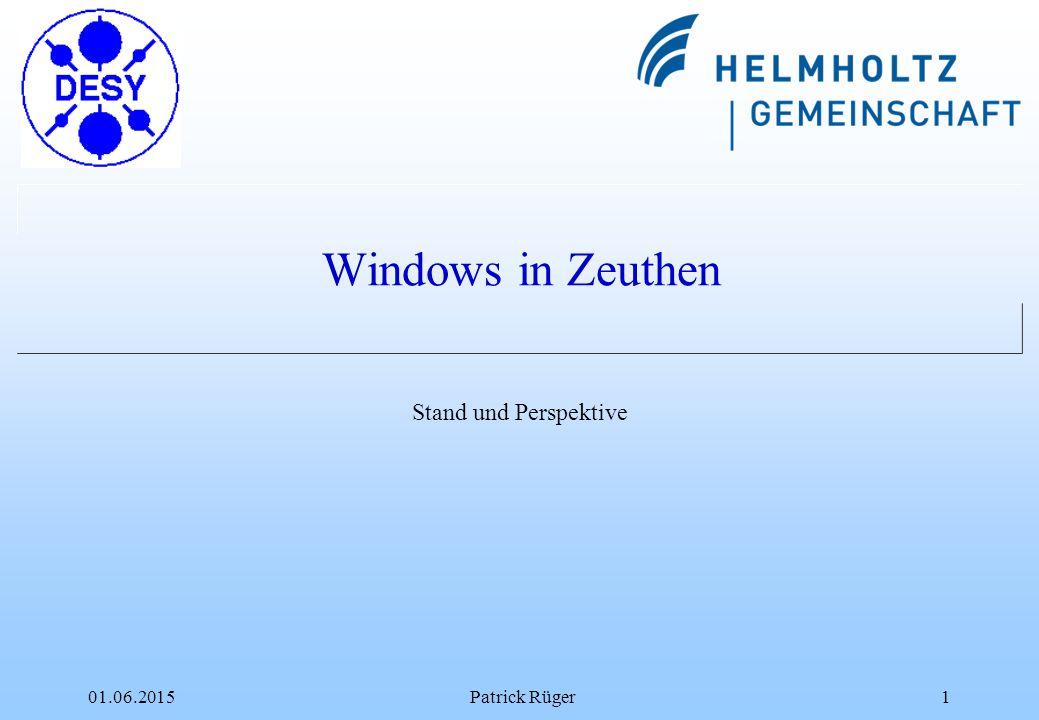 01.06.2015Patrick Rüger1 Windows in Zeuthen Stand und Perspektive
