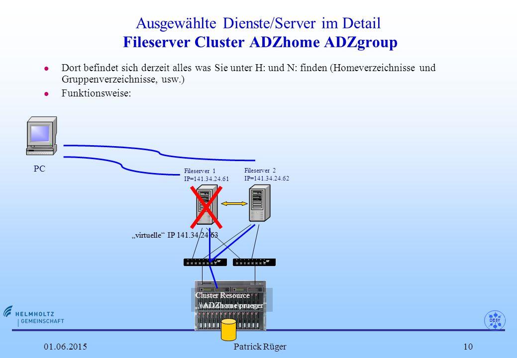 DESY 01.06.2015Patrick Rüger10 Ausgewählte Dienste/Server im Detail Fileserver Cluster ADZhome ADZgroup l Dort befindet sich derzeit alles was Sie unt
