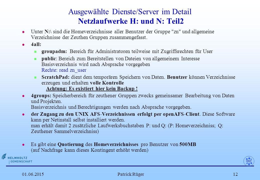 DESY 01.06.2015Patrick Rüger12 Ausgewählte Dienste/Server im Detail Netzlaufwerke H: und N: Teil2 l Unter N:\ sind die Homeverzeichnisse aller Benutze