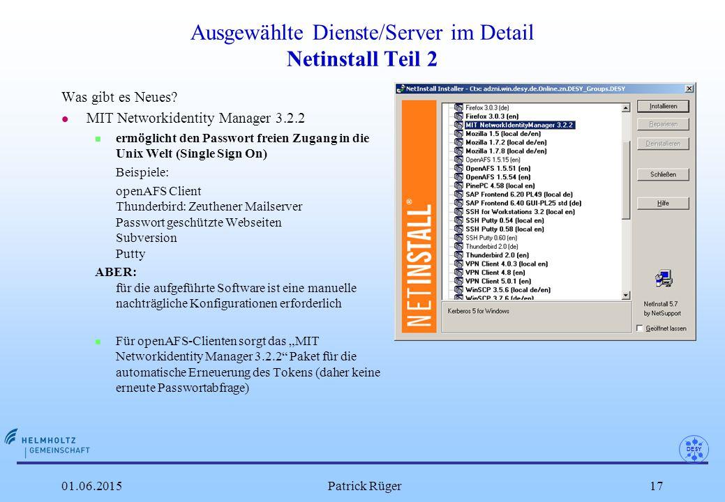 DESY 01.06.2015Patrick Rüger17 Ausgewählte Dienste/Server im Detail Netinstall Teil 2 Was gibt es Neues? l MIT Networkidentity Manager 3.2.2 n ermögli