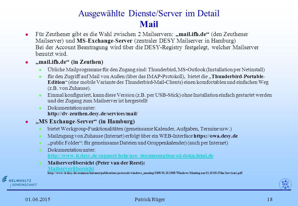 """DESY 01.06.2015Patrick Rüger18 Ausgewählte Dienste/Server im Detail Mail l Für Zeuthener gibt es die Wahl zwischen 2 Mailservern: """"mail.ifh.de"""" (den Z"""