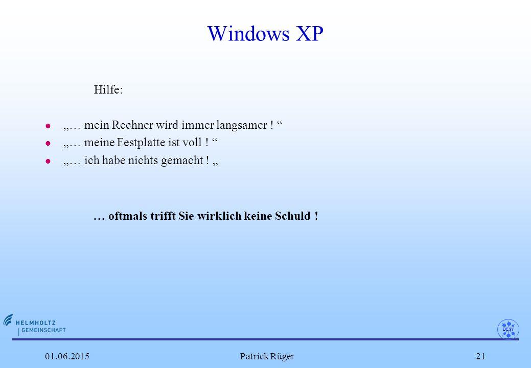 """DESY 01.06.2015Patrick Rüger21 Windows XP Hilfe: l """"… mein Rechner wird immer langsamer ! """" l """"… meine Festplatte ist voll ! """" l """"… ich habe nichts ge"""