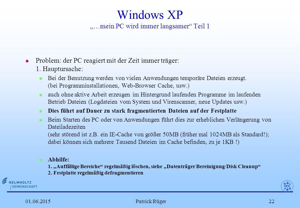 """DESY 01.06.2015Patrick Rüger22 Windows XP """"…mein PC wird immer langsamer"""" Teil 1 l Problem: der PC reagiert mit der Zeit immer träger: 1. Hauptursache"""