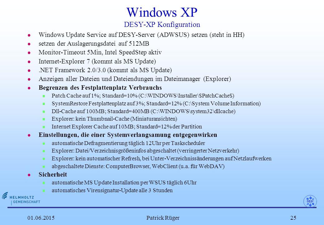 DESY 01.06.2015Patrick Rüger25 Windows XP DESY-XP Konfiguration l Windows Update Service auf DESY-Server (ADWSUS) setzen (steht in HH) l setzen der Au