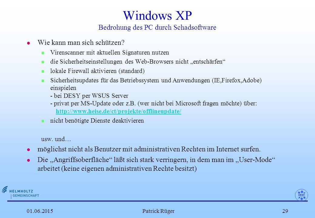 DESY 01.06.2015Patrick Rüger29 Windows XP Bedrohung des PC durch Schadsoftware l Wie kann man sich schützen? n Virenscanner mit aktuellen Signaturen n