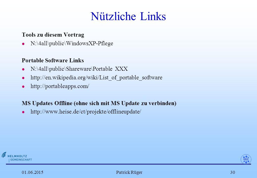 DESY 01.06.2015Patrick Rüger30 Nützliche Links Tools zu diesem Vortrag l N:\4all\public\WindowsXP-Pflege Portable Software Links l N:\4all\public\Shar