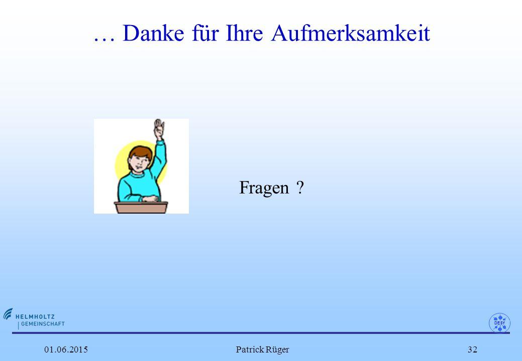 DESY 01.06.2015Patrick Rüger32 … Danke für Ihre Aufmerksamkeit Fragen ?