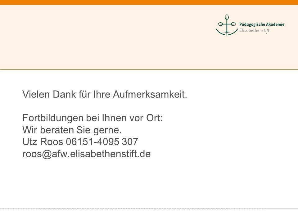 Vielen Dank für Ihre Aufmerksamkeit. Fortbildungen bei Ihnen vor Ort: Wir beraten Sie gerne. Utz Roos 06151-4095 307 roos@afw.elisabethenstift.de