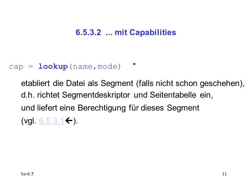 bs-6.511 6.5.3.2... mit Capabilities cap = lookup(name,mode) * etabliert die Datei als Segment (falls nicht schon geschehen), d.h. richtet Segmentdesk