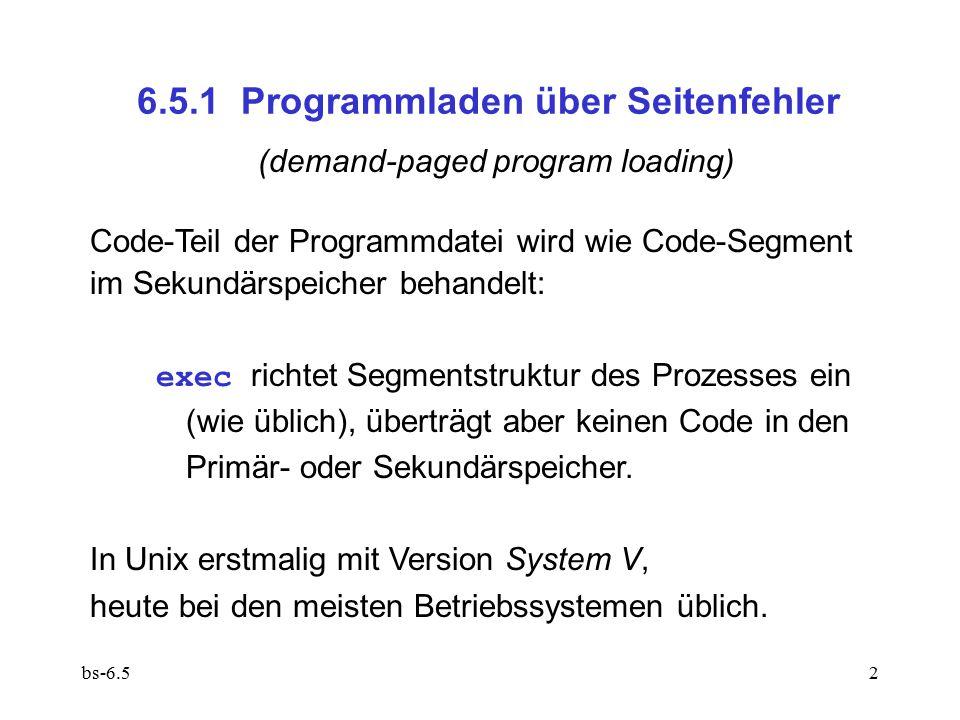 bs-6.52 6.5.1 Programmladen über Seitenfehler (demand-paged program loading) Code-Teil der Programmdatei wird wie Code-Segment im Sekundärspeicher beh