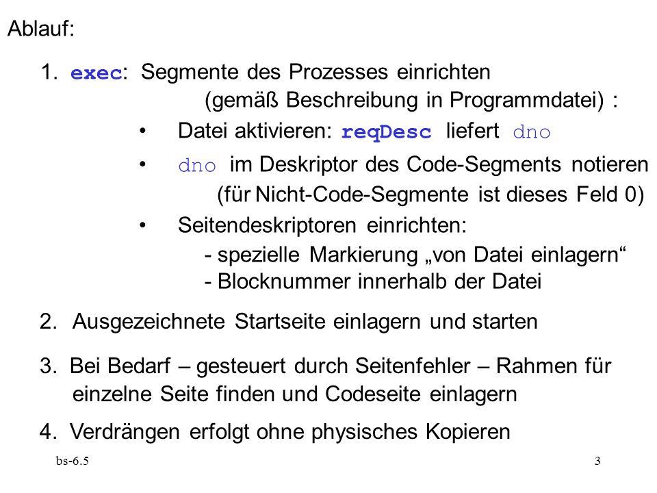 bs-6.53 Ablauf: 1. exec : Segmente des Prozesses einrichten (gemäß Beschreibung in Programmdatei) : Datei aktivieren: reqDesc liefert dno dno im Deskr