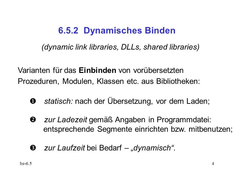 bs-6.54 6.5.2 Dynamisches Binden (dynamic link libraries, DLLs, shared libraries) Varianten für das Einbinden von vorübersetzten Prozeduren, Modulen,