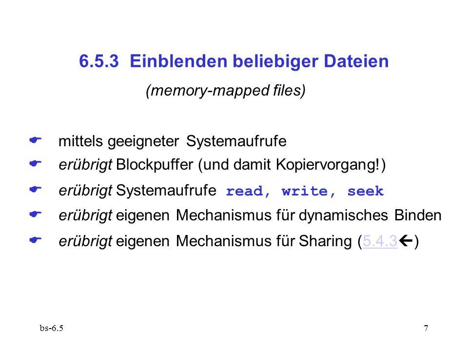 bs-6.57 6.5.3 Einblenden beliebiger Dateien (memory-mapped files)  mittels geeigneter Systemaufrufe  erübrigt Blockpuffer (und damit Kopiervorgang