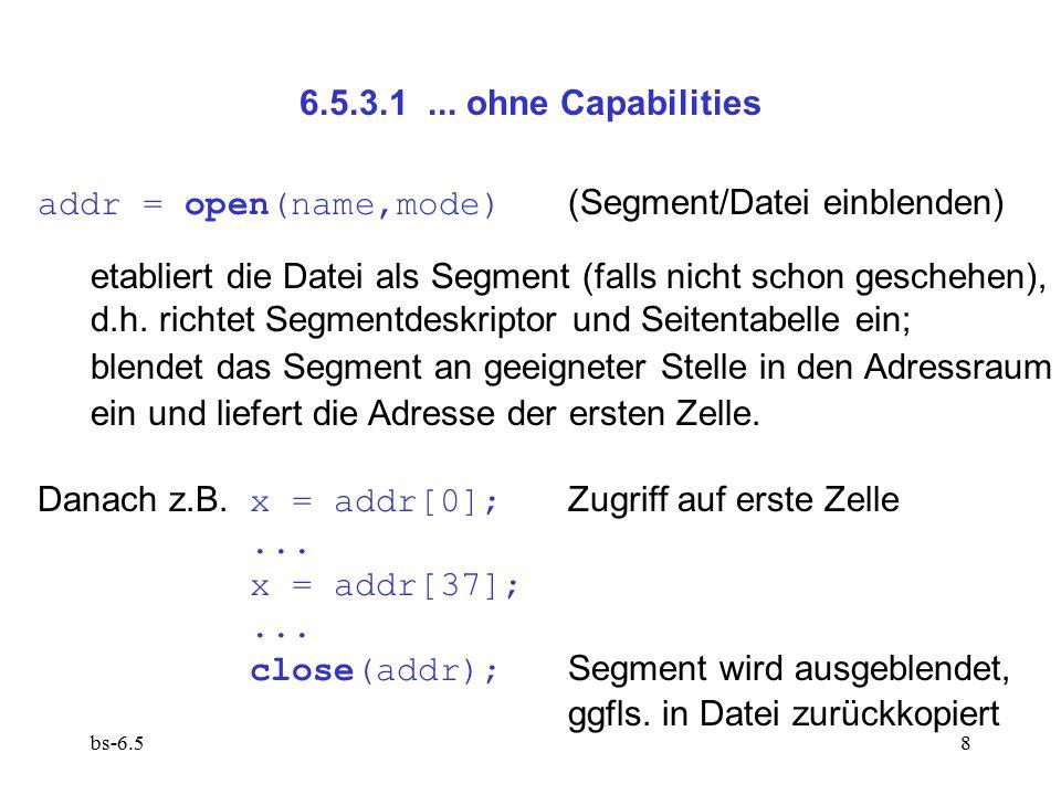 bs-6.58 6.5.3.1... ohne Capabilities addr = open(name,mode) (Segment/Datei einblenden) etabliert die Datei als Segment (falls nicht schon geschehen),