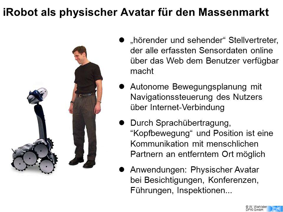 """© W. Wahlster DFKI GmbH iRobot als physischer Avatar für den Massenmarkt """"hörender und sehender"""" Stellvertreter, der alle erfassten Sensordaten online"""