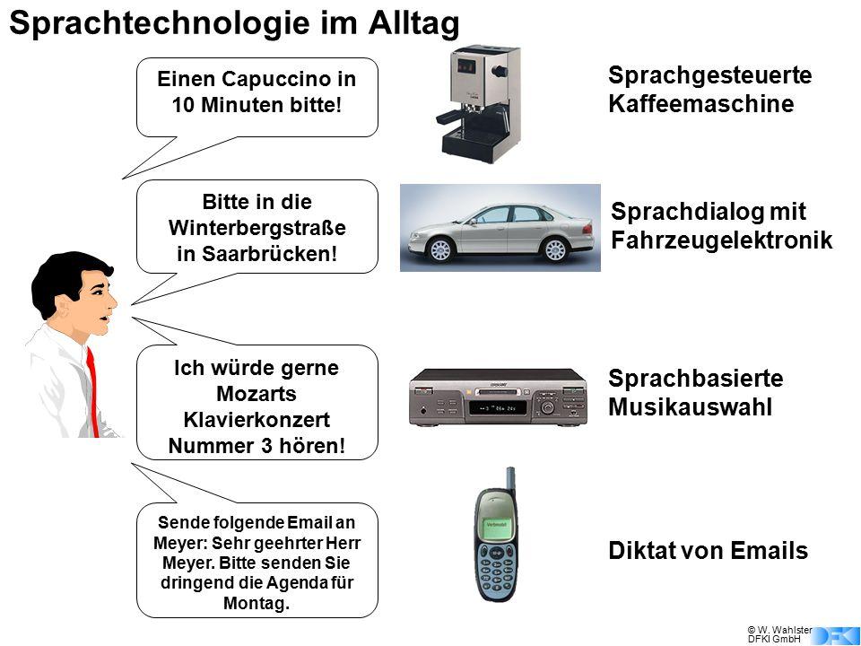 © W. Wahlster DFKI GmbH Sprachtechnologie im Alltag Einen Capuccino in 10 Minuten bitte! Bitte in die Winterbergstraße in Saarbrücken! Sprachgesteuert